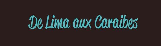 de-lima-aux-caraibes-intro-blog
